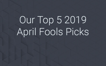Our Top 5 2019 April Fools Picks